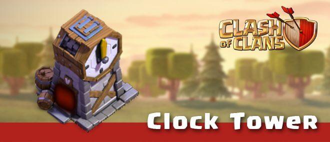 همه چیز در مورد Clock Tower کلش اف کلنز یا برج ساعت